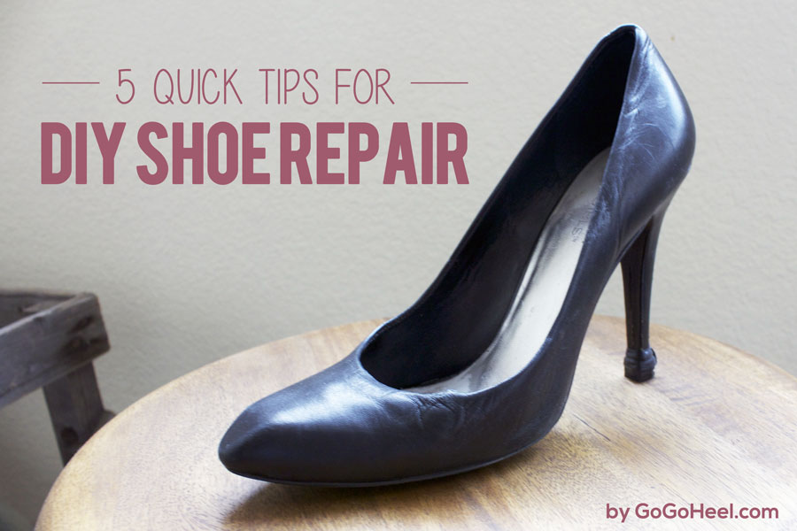 5 Quick Tips for DIY Shoe Repair GoGoHeel.com